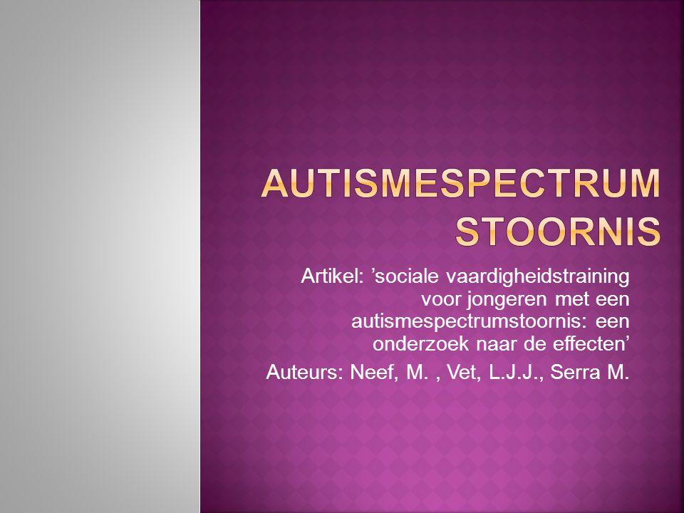 Artikel: 'sociale vaardigheidstraining voor jongeren met een autismespectrumstoornis: een onderzoek naar de effecten' Auteurs: Neef, M., Vet, L.J.J.,