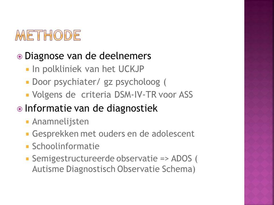  Diagnose van de deelnemers  In polkliniek van het UCKJP  Door psychiater/ gz psycholoog (  Volgens de criteria DSM-IV-TR voor ASS  Informatie va