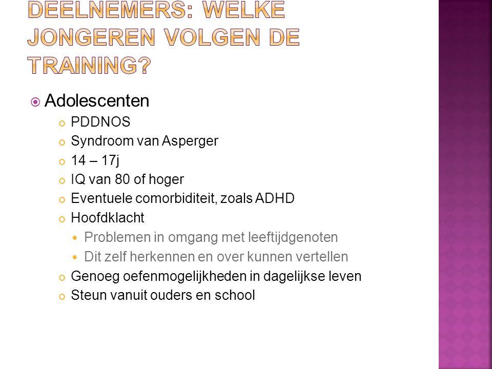  Adolescenten PDDNOS Syndroom van Asperger 14 – 17j IQ van 80 of hoger Eventuele comorbiditeit, zoals ADHD Hoofdklacht Problemen in omgang met leefti