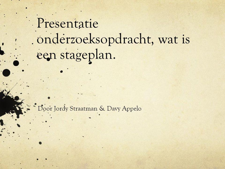 Presentatie onderzoeksopdracht, wat is een stageplan. Door Jordy Straatman & Davy Appelo
