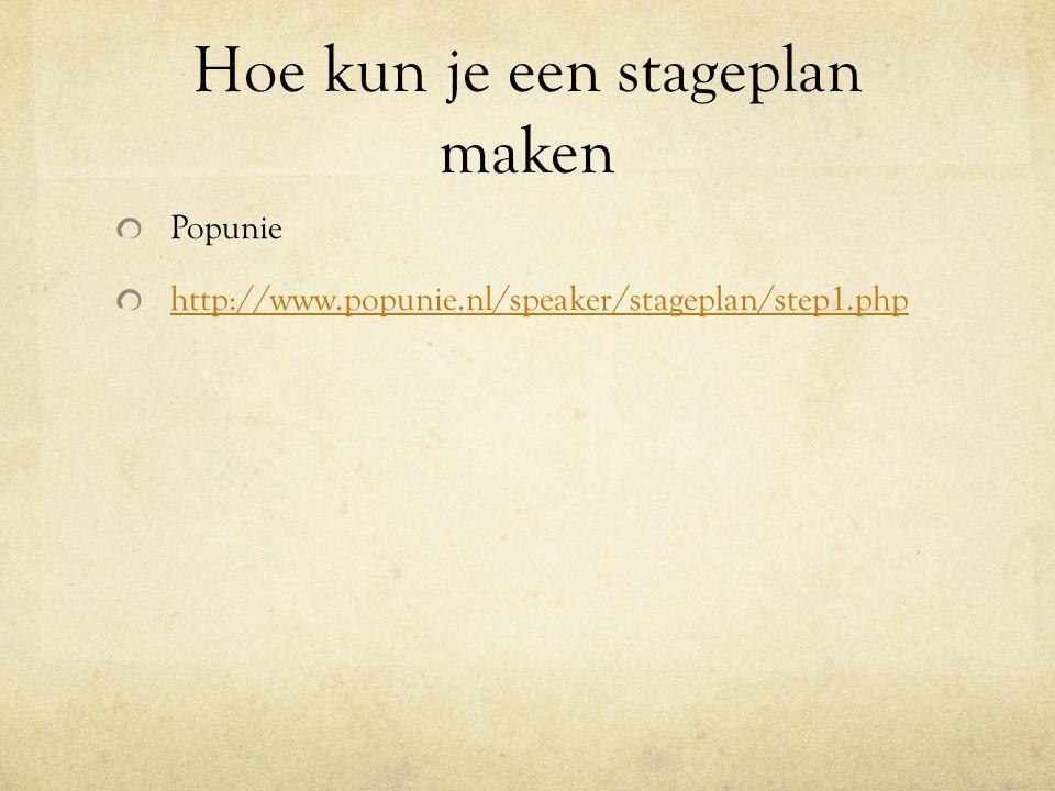 Hoe kun je een stageplan maken Popunie http://www.popunie.nl/speaker/stageplan/step1.php