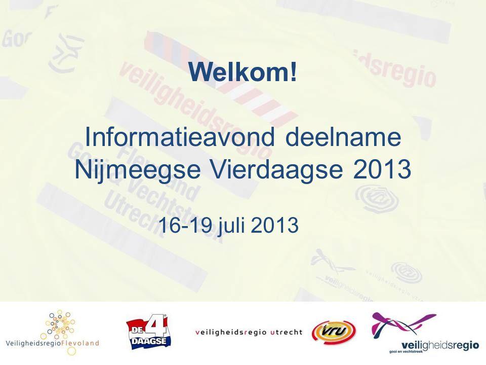 Welkom! Informatieavond deelname Nijmeegse Vierdaagse 2013 16-19 juli 2013