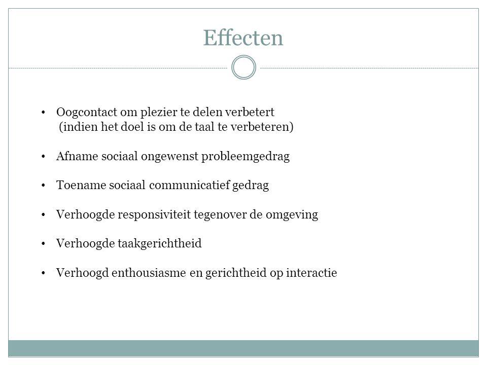Effecten Oogcontact om plezier te delen verbetert (indien het doel is om de taal te verbeteren) Afname sociaal ongewenst probleemgedrag Toename sociaa