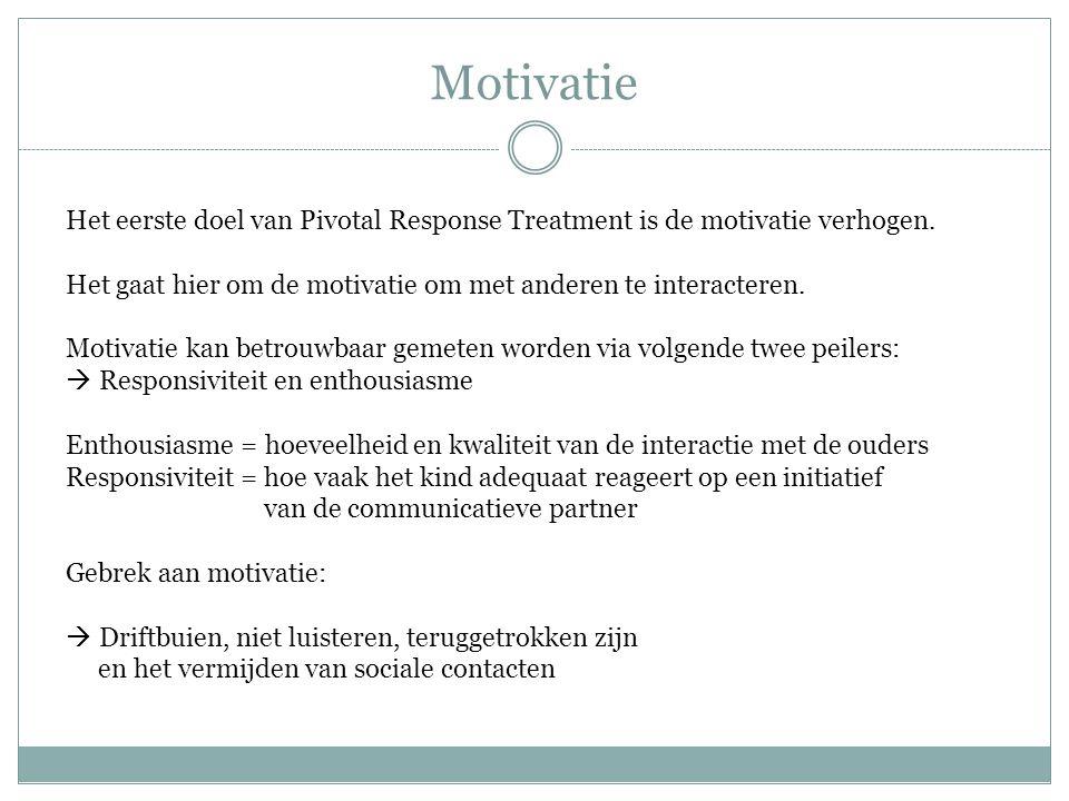Motivatie Het eerste doel van Pivotal Response Treatment is de motivatie verhogen. Het gaat hier om de motivatie om met anderen te interacteren. Motiv