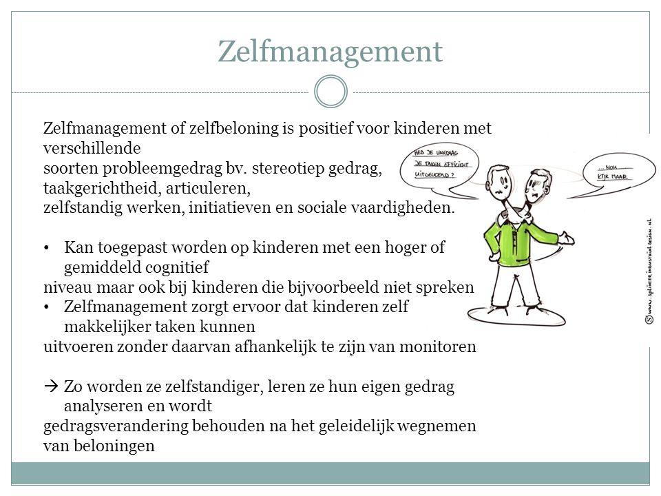 Zelfmanagement Zelfmanagement of zelfbeloning is positief voor kinderen met verschillende soorten probleemgedrag bv. stereotiep gedrag, taakgerichthei