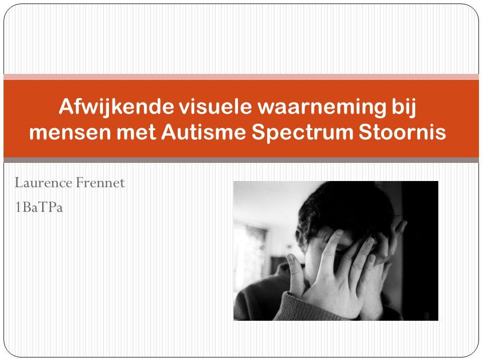 Laurence Frennet 1BaTPa Afwijkende visuele waarneming bij mensen met Autisme Spectrum Stoornis