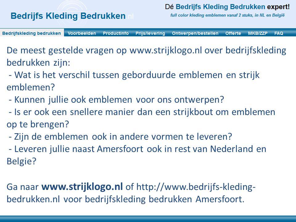 De meest gestelde vragen op www.strijklogo.nl over bedrijfskleding bedrukken zijn: - Wat is het verschil tussen geborduurde emblemen en strijk embleme