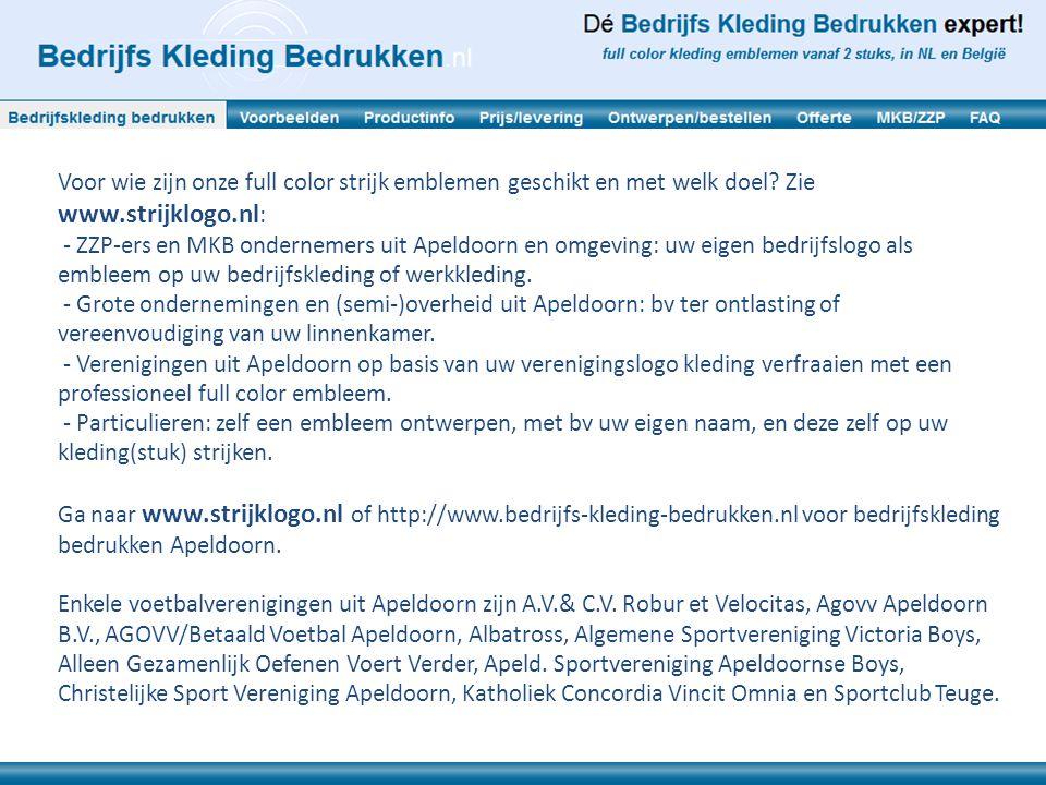 Voor wie zijn onze full color strijk emblemen geschikt en met welk doel? Zie www.strijklogo.nl : - ZZP-ers en MKB ondernemers uit Apeldoorn en omgevin