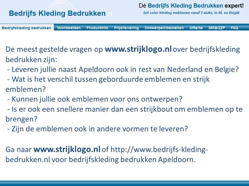 De meest gestelde vragen op www.strijklogo.nl over bedrijfskleding bedrukken zijn: - Leveren jullie naast Apeldoorn ook in rest van Nederland en Belgi