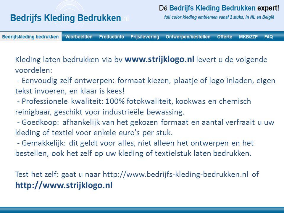 Kleding laten bedrukken via bv www.strijklogo.nl levert u de volgende voordelen: - Eenvoudig zelf ontwerpen: formaat kiezen, plaatje of logo inladen,