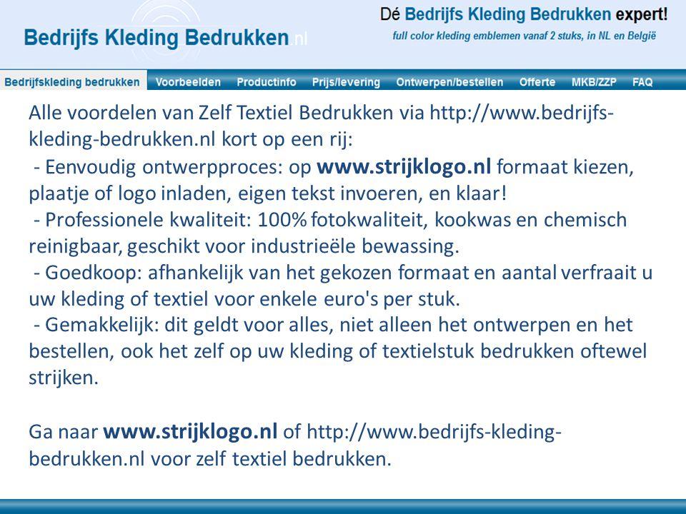 Alle voordelen van Zelf Textiel Bedrukken via http://www.bedrijfs- kleding-bedrukken.nl kort op een rij: - Eenvoudig ontwerpproces: op www.strijklogo.nl formaat kiezen, plaatje of logo inladen, eigen tekst invoeren, en klaar.