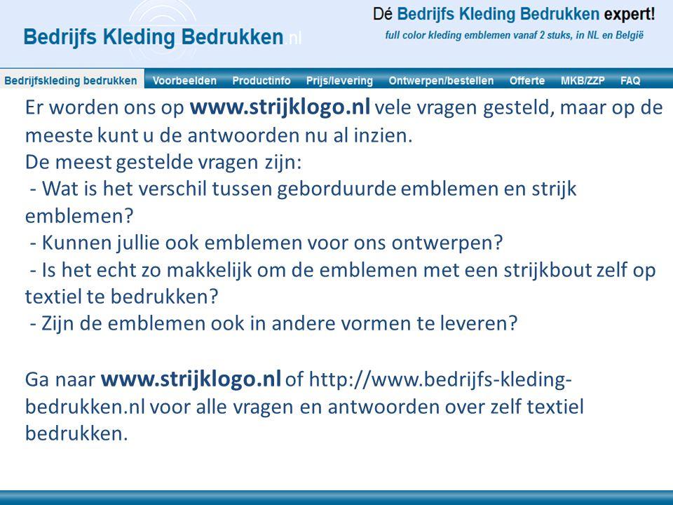 Er worden ons op www.strijklogo.nl vele vragen gesteld, maar op de meeste kunt u de antwoorden nu al inzien.