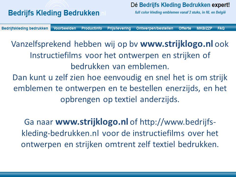 Vanzelfsprekend hebben wij op bv www.strijklogo.nl ook Instructiefilms voor het ontwerpen en strijken of bedrukken van emblemen.