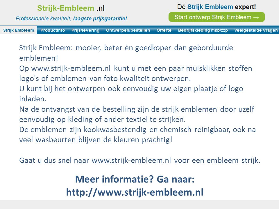 Strijk Embleem: mooier, beter én goedkoper dan geborduurde emblemen! Op www.strijk-embleem.nl kunt u met een paar muisklikken stoffen logo's of emblem