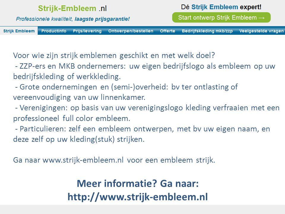 Meer informatie? Ga naar: http://www.strijk-embleem.nl Voor wie zijn strijk emblemen geschikt en met welk doel? - ZZP-ers en MKB ondernemers: uw eigen