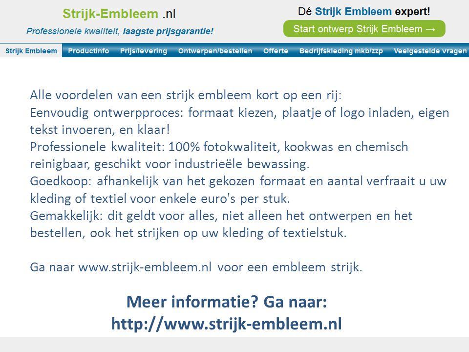 Meer informatie? Ga naar: http://www.strijk-embleem.nl Alle voordelen van een strijk embleem kort op een rij: Eenvoudig ontwerpproces: formaat kiezen,