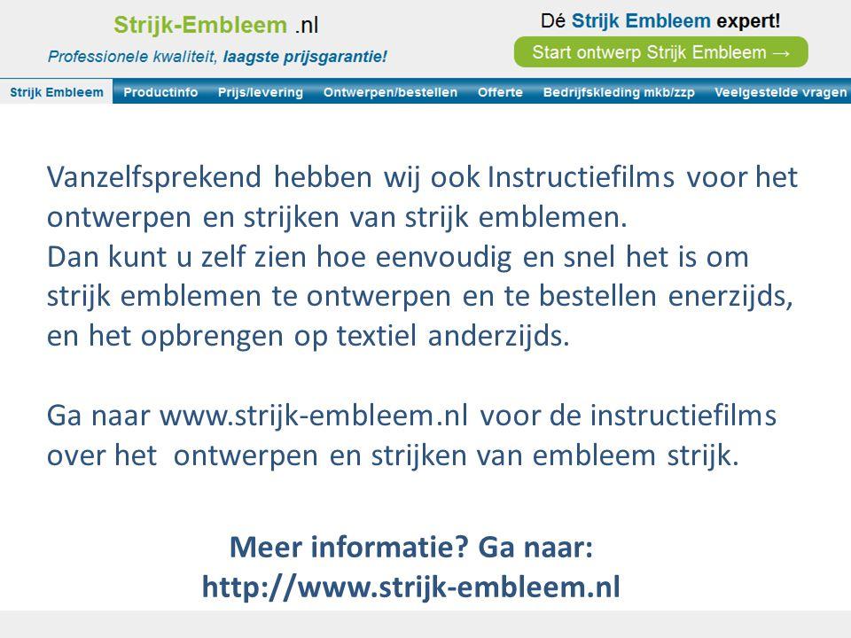 Meer informatie? Ga naar: http://www.strijk-embleem.nl Vanzelfsprekend hebben wij ook Instructiefilms voor het ontwerpen en strijken van strijk emblem