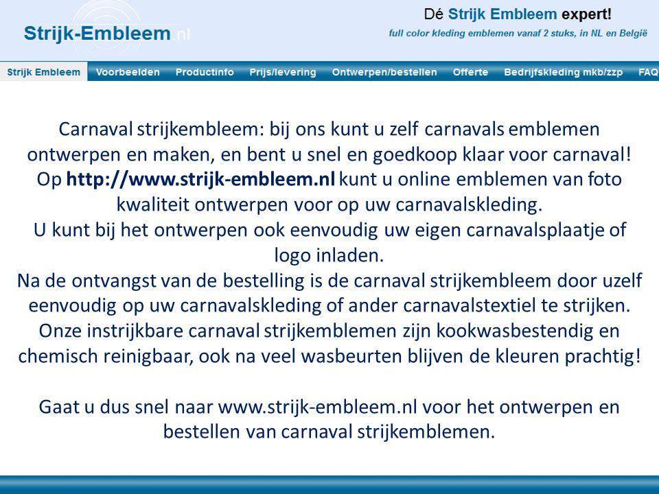 Enkele voordelen van carnaval strijkembleem kort op een rij: Eenvoudig zelf ontwerpen: op http://www.strijk-embleem.nl het gewenste formaat kiezen, uw eigen plaatje of logo inladen, eigen tekst invoeren, en klaar.