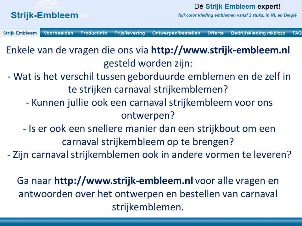 Enkele van de vragen die ons via http://www.strijk-embleem.nl gesteld worden zijn: - Wat is het verschil tussen geborduurde emblemen en de zelf in te
