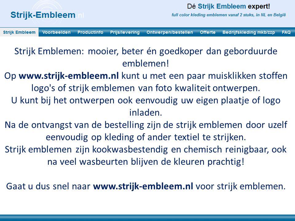 Strijk Emblemen: mooier, beter én goedkoper dan geborduurde emblemen! Op www.strijk-embleem.nl kunt u met een paar muisklikken stoffen logo's of strij