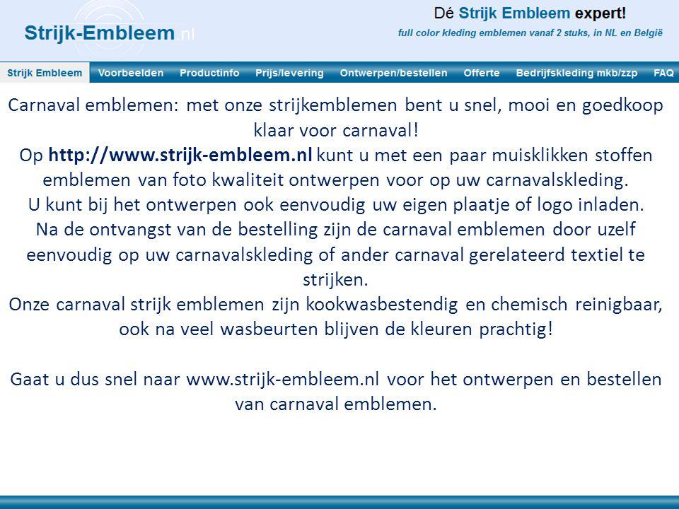 Carnaval emblemen: met onze strijkemblemen bent u snel, mooi en goedkoop klaar voor carnaval! Op http://www.strijk-embleem.nl kunt u met een paar muis