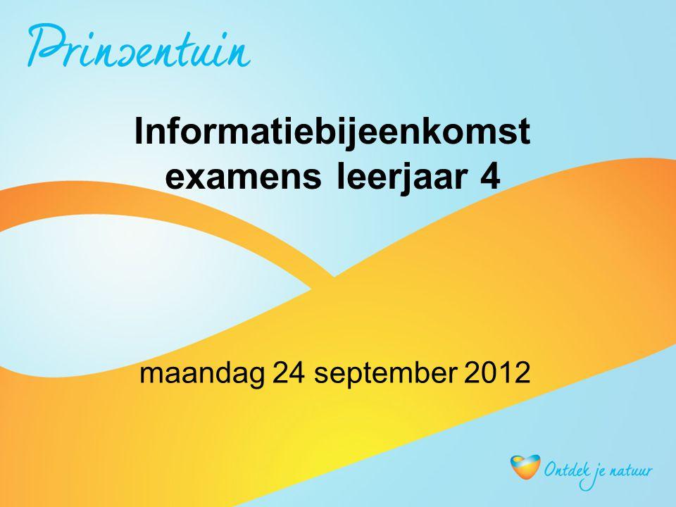Informatiebijeenkomst examens leerjaar 4 maandag 24 september 2012