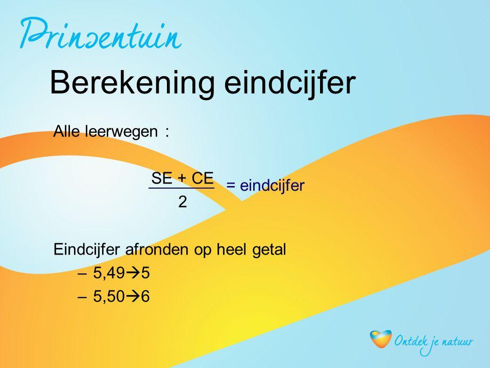 Berekening eindcijfer Alle leerwegen : SE + CE 2 Eindcijfer afronden op heel getal –5,49  5 –5,50  6 = eindcijfer
