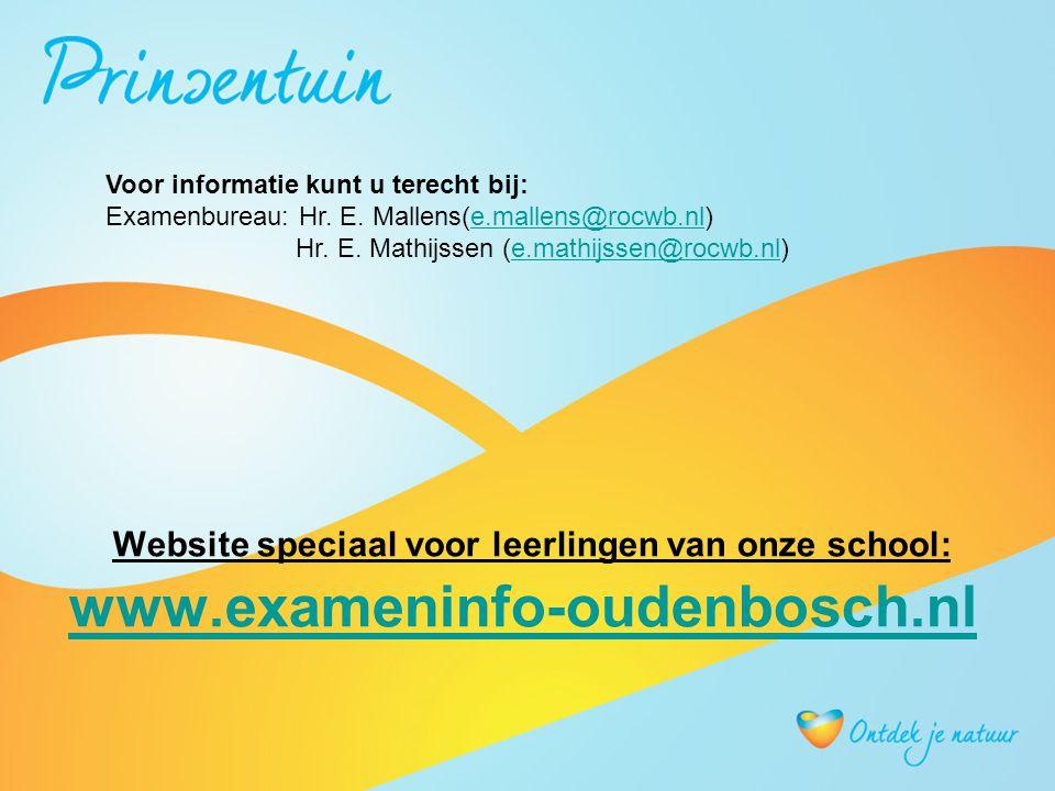 Website speciaal voor leerlingen van onze school: www.exameninfo-oudenbosch.nl www.exameninfo-oudenbosch.nl Voor informatie kunt u terecht bij: Examenbureau: Hr.