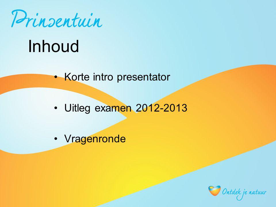 Inhoud Korte intro presentator Uitleg examen 2012-2013 Vragenronde