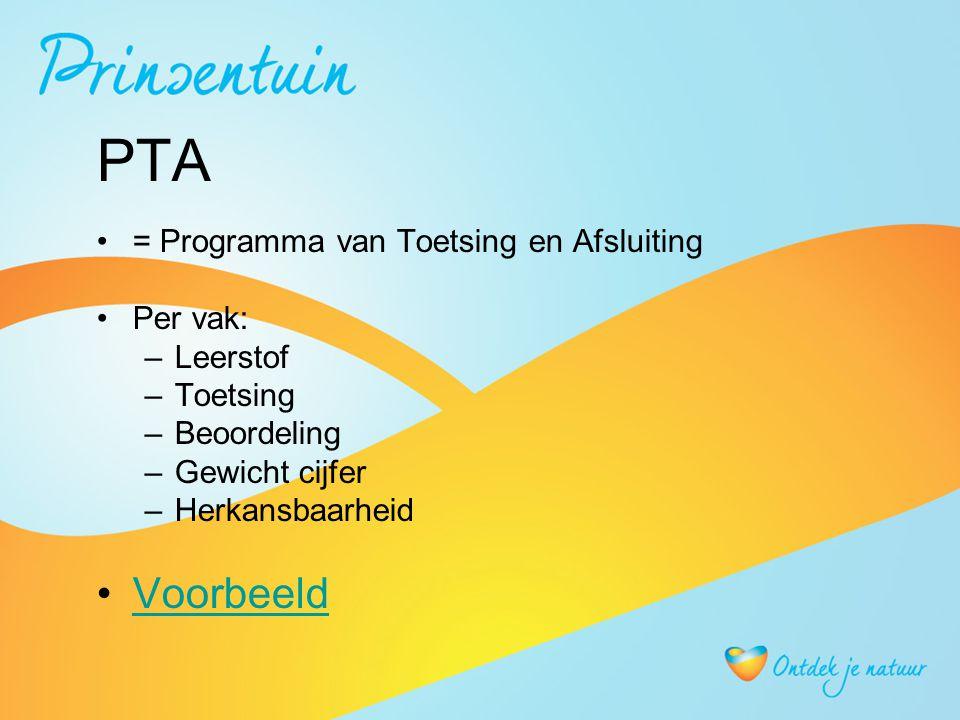 PTA = Programma van Toetsing en Afsluiting Per vak: –Leerstof –Toetsing –Beoordeling –Gewicht cijfer –Herkansbaarheid Voorbeeld