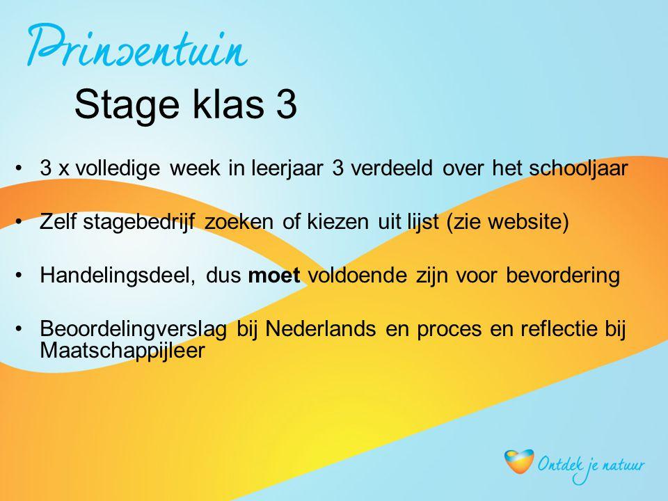 Stage klas 3 3 x volledige week in leerjaar 3 verdeeld over het schooljaar Zelf stagebedrijf zoeken of kiezen uit lijst (zie website) Handelingsdeel, dus moet voldoende zijn voor bevordering Beoordelingverslag bij Nederlands en proces en reflectie bij Maatschappijleer