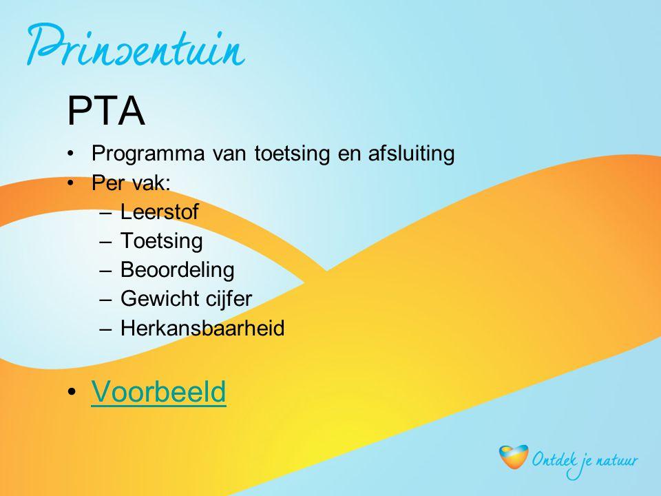 PTA Programma van toetsing en afsluiting Per vak: –Leerstof –Toetsing –Beoordeling –Gewicht cijfer –Herkansbaarheid Voorbeeld