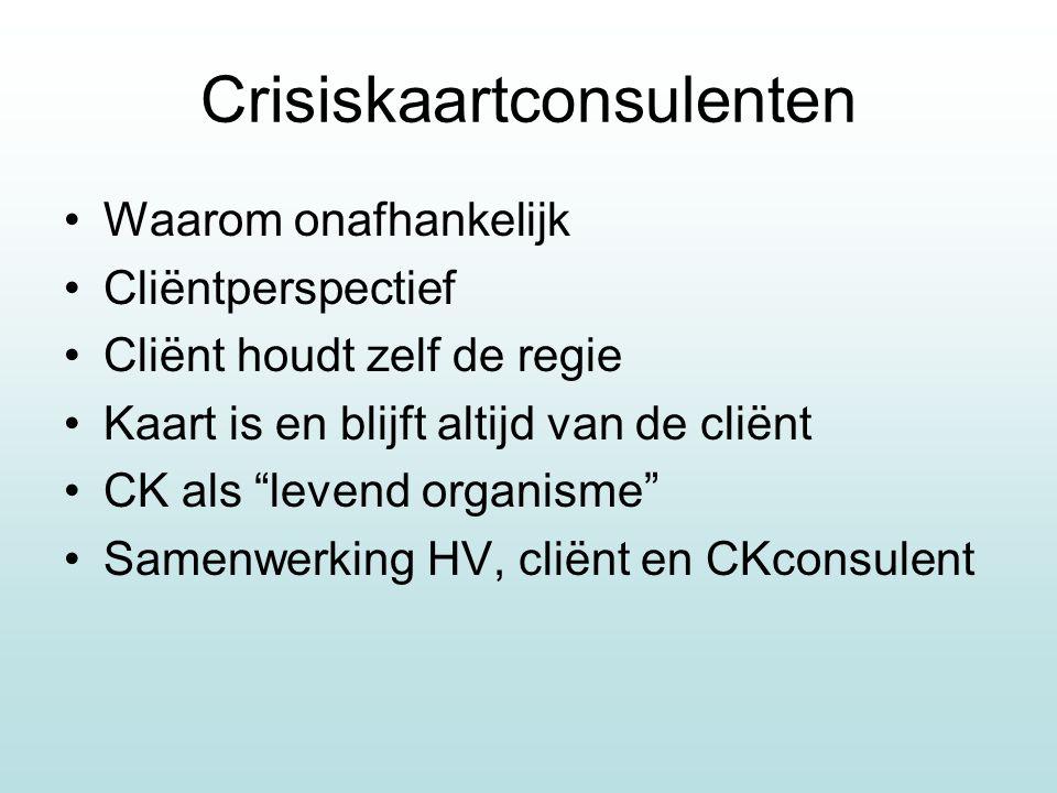 """Crisiskaartconsulenten Waarom onafhankelijk Cliëntperspectief Cliënt houdt zelf de regie Kaart is en blijft altijd van de cliënt CK als """"levend organi"""