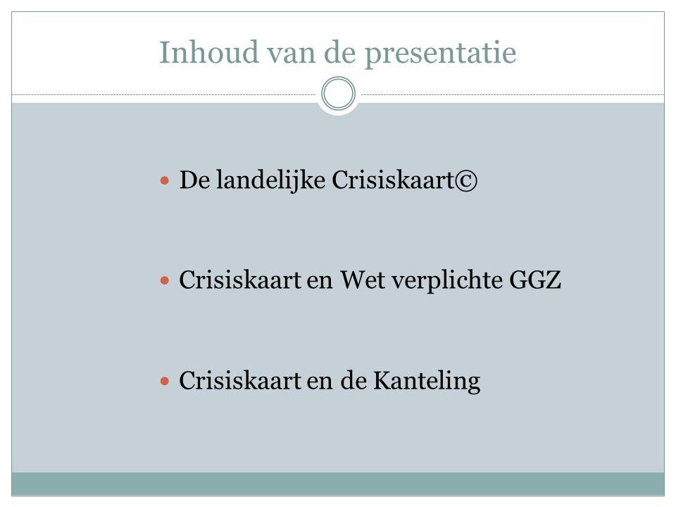 Inhoud van de presentatie De landelijke Crisiskaart© Crisiskaart en Wet verplichte GGZ Crisiskaart en de Kanteling