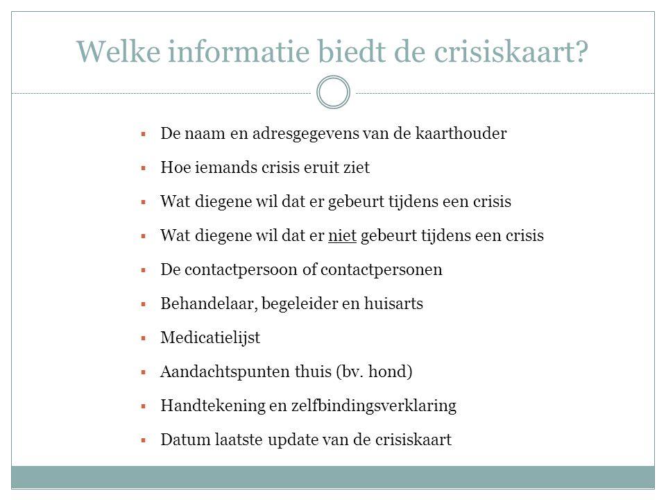 Welke informatie biedt de crisiskaart?  De naam en adresgegevens van de kaarthouder  Hoe iemands crisis eruit ziet  Wat diegene wil dat er gebeurt