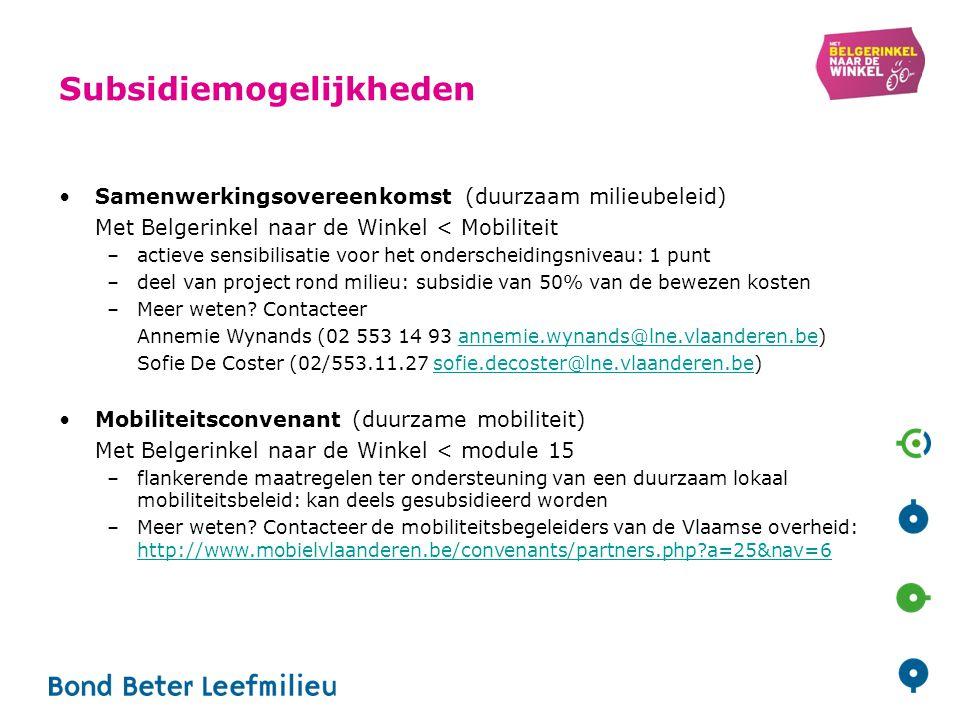 Subsidiemogelijkheden Samenwerkingsovereenkomst (duurzaam milieubeleid) Met Belgerinkel naar de Winkel < Mobiliteit –actieve sensibilisatie voor het onderscheidingsniveau: 1 punt –deel van project rond milieu: subsidie van 50% van de bewezen kosten –Meer weten.