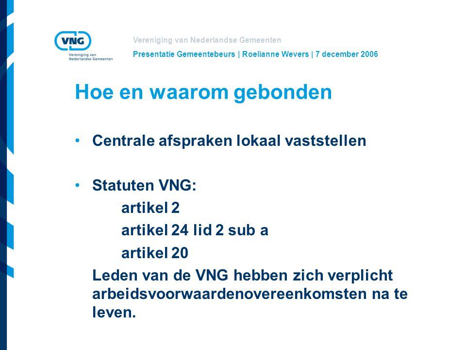 Vereniging van Nederlandse Gemeenten Presentatie Gemeentebeurs | Roelianne Wevers | 7 december 2006 Hoe en waarom gebonden Centrale afspraken lokaal vaststellen Statuten VNG: artikel 2 artikel 24 lid 2 sub a artikel 20 Leden van de VNG hebben zich verplicht arbeidsvoorwaardenovereenkomsten na te leven.