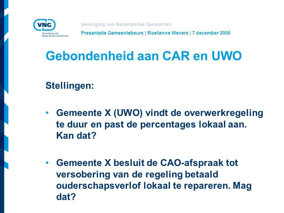 Vereniging van Nederlandse Gemeenten Presentatie Gemeentebeurs | Roelianne Wevers | 7 december 2006 Gebondenheid aan CAR en UWO Stellingen: Gemeente X (UWO) vindt de overwerkregeling te duur en past de percentages lokaal aan.