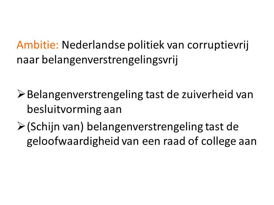 Ambitie: Nederlandse politiek van corruptievrij naar belangenverstrengelingsvrij  Belangenverstrengeling tast de zuiverheid van besluitvorming aan 