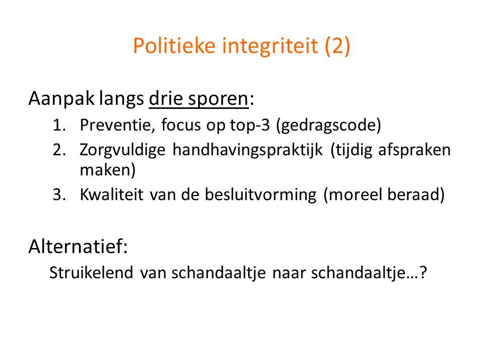Politieke integriteit (2) Aanpak langs drie sporen: 1.Preventie, focus op top-3 (gedragscode) 2.Zorgvuldige handhavingspraktijk (tijdig afspraken make