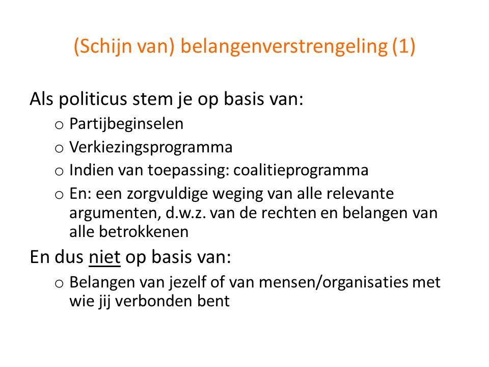 (Schijn van) belangenverstrengeling (1) Als politicus stem je op basis van: o Partijbeginselen o Verkiezingsprogramma o Indien van toepassing: coaliti