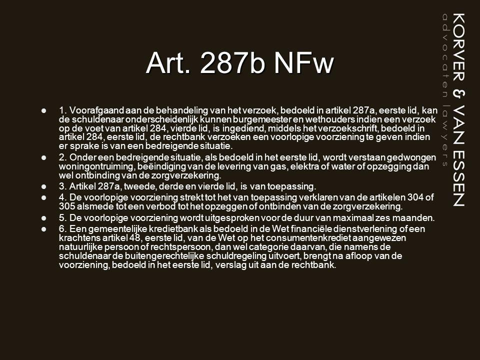 Art. 287b NFw 1. Voorafgaand aan de behandeling van het verzoek, bedoeld in artikel 287a, eerste lid, kan de schuldenaar onderscheidenlijk kunnen burg