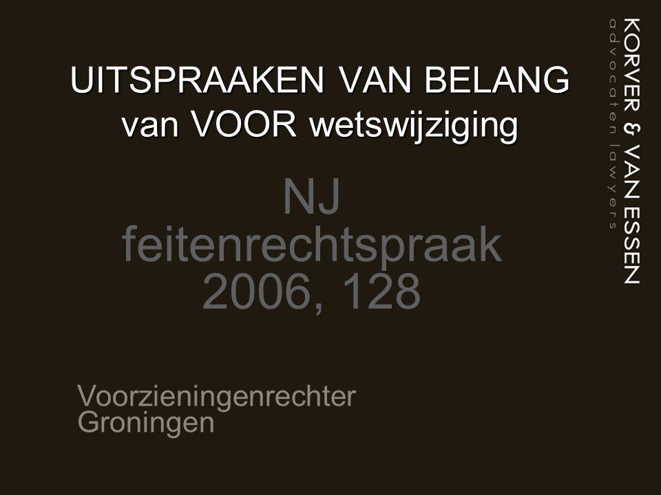 UITSPRAAKEN VAN BELANG van VOOR wetswijziging NJ feitenrechtspraak 2006, 128 Voorzieningenrechter Groningen
