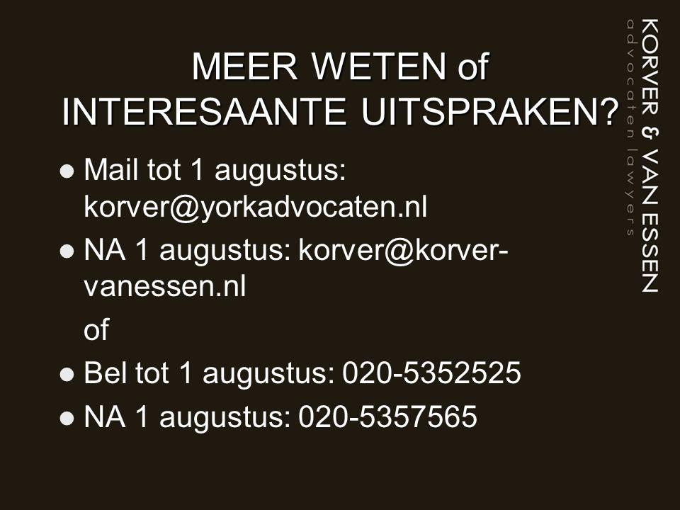 MEER WETEN of INTERESAANTE UITSPRAKEN? Mail tot 1 augustus: korver@yorkadvocaten.nl NA 1 augustus: korver@korver- vanessen.nl of Bel tot 1 augustus: 0