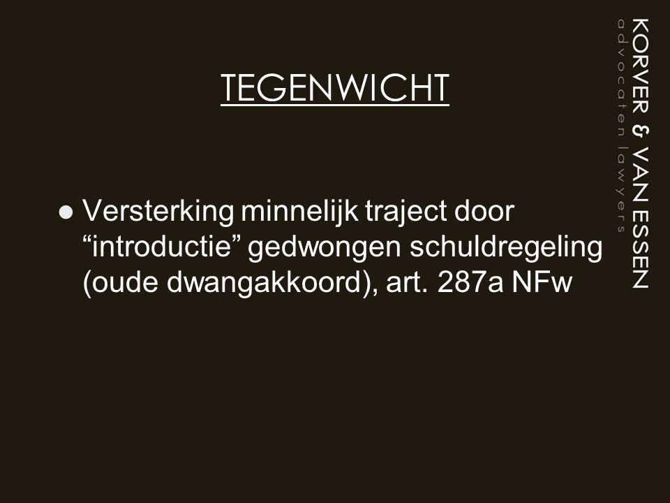 """TEGENWICHT Versterking minnelijk traject door """"introductie"""" gedwongen schuldregeling (oude dwangakkoord), art. 287a NFw"""