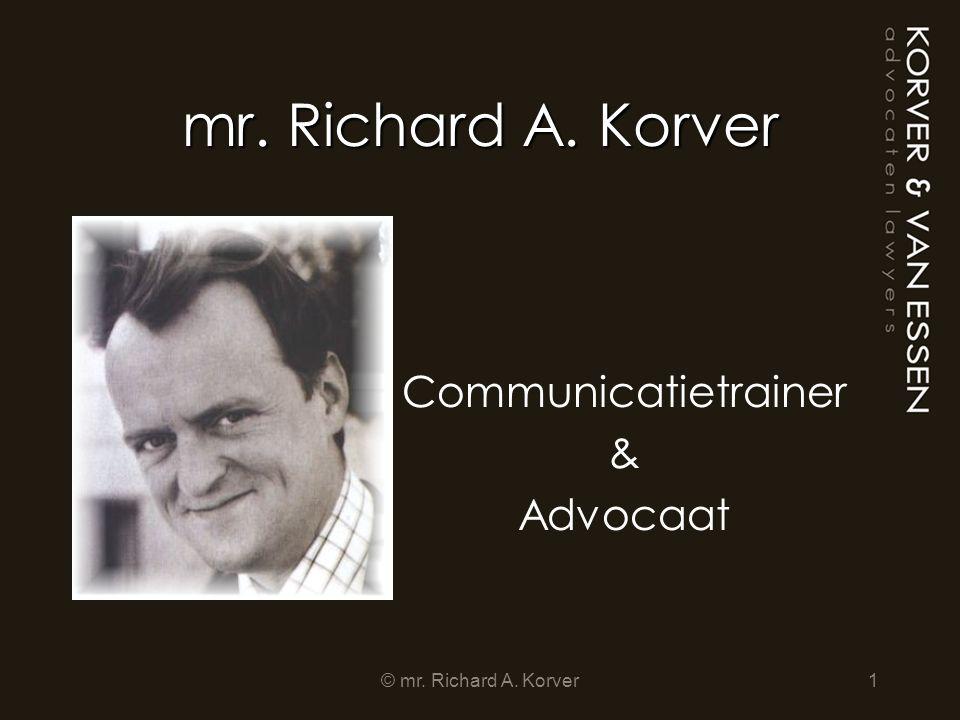 mr. Richard A. Korver Communicatietrainer & Advocaat 1© mr. Richard A. Korver