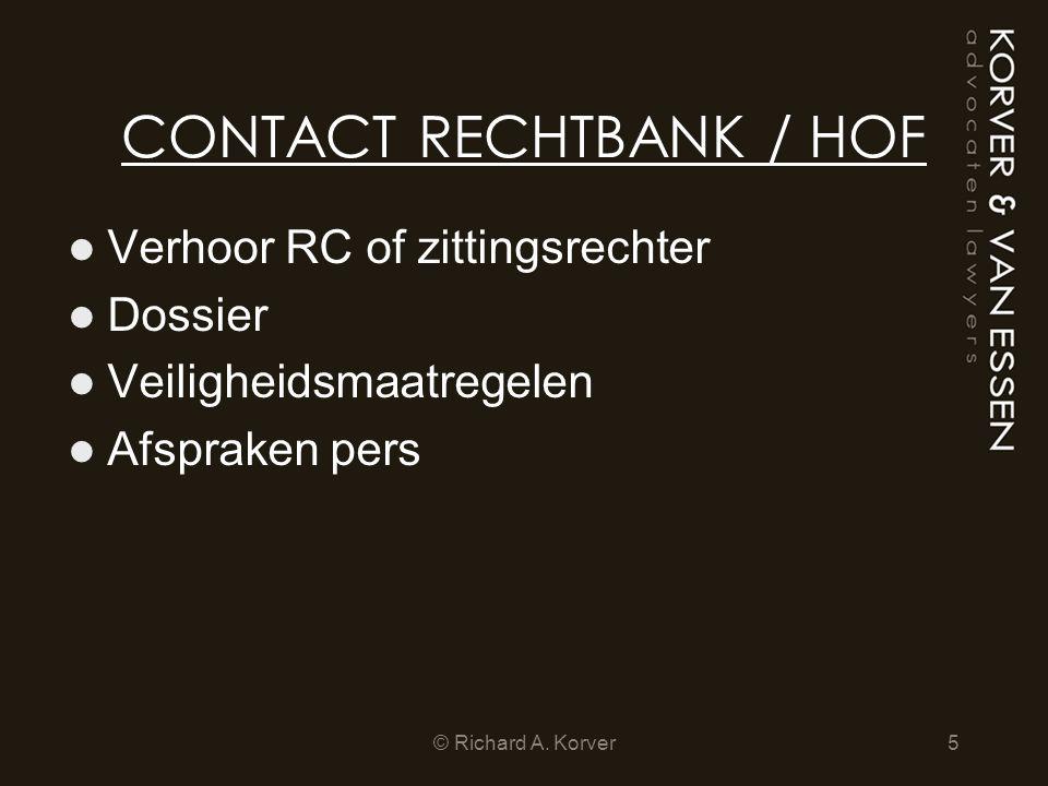 CONTACT RECHTBANK / HOF Verhoor RC of zittingsrechter Dossier Veiligheidsmaatregelen Afspraken pers 5© Richard A.