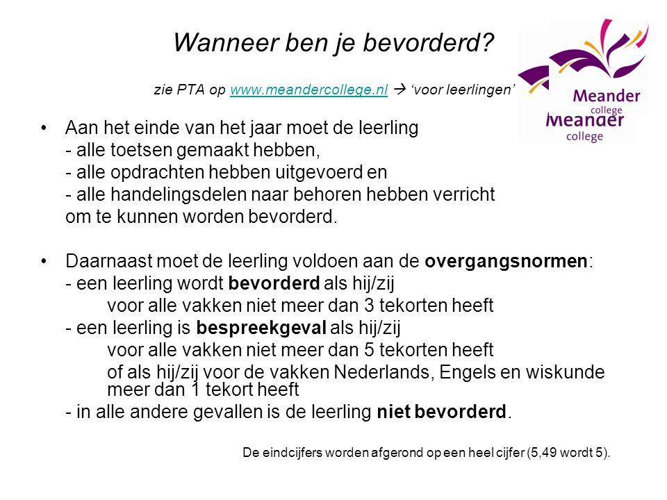 Wanneer ben je bevorderd? zie PTA op www.meandercollege.nl  'voor leerlingen'www.meandercollege.nl Aan het einde van het jaar moet de leerling - alle