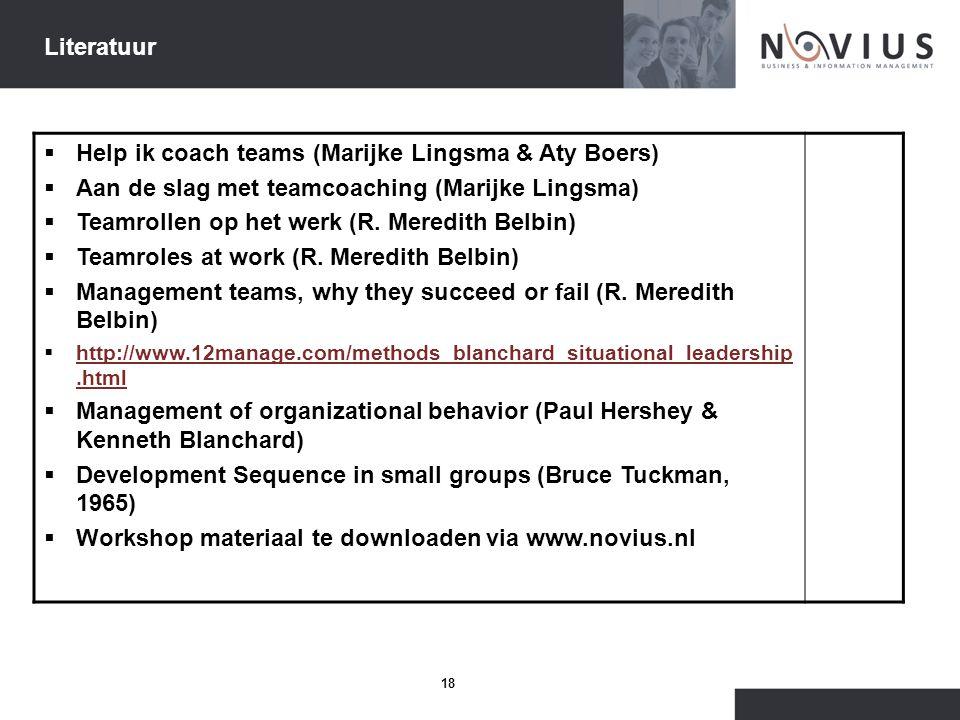 18 Literatuur  Help ik coach teams (Marijke Lingsma & Aty Boers)  Aan de slag met teamcoaching (Marijke Lingsma)  Teamrollen op het werk (R. Meredi