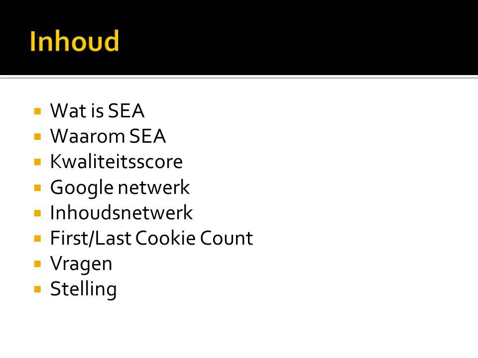  Wat is SEA  Waarom SEA  Kwaliteitsscore  Google netwerk  Inhoudsnetwerk  First/Last Cookie Count  Vragen  Stelling